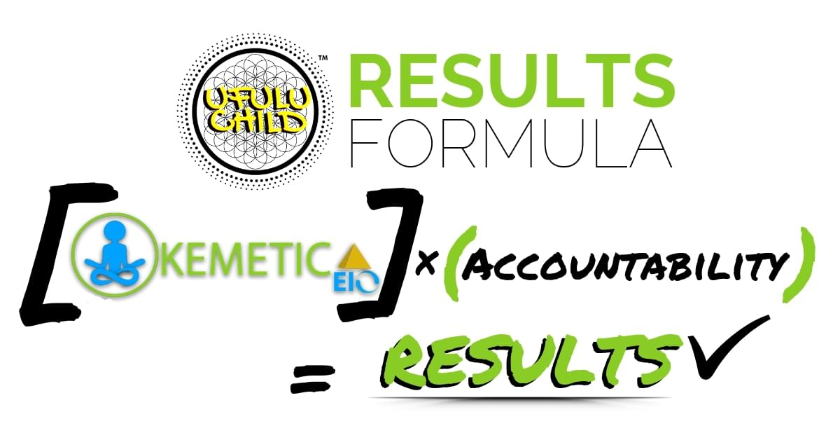 Ufulu Child Results Formula... Kemetic EIO x Accountability = Results